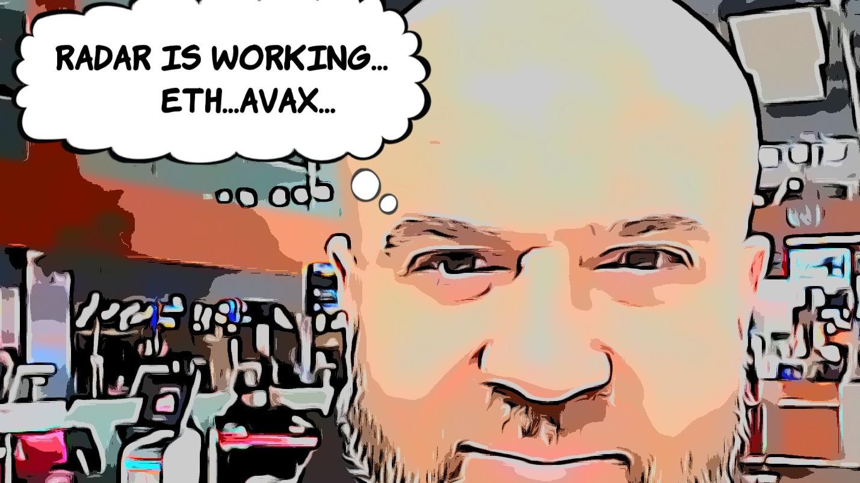 Radar Is Working ... ETH, AVAX, ...