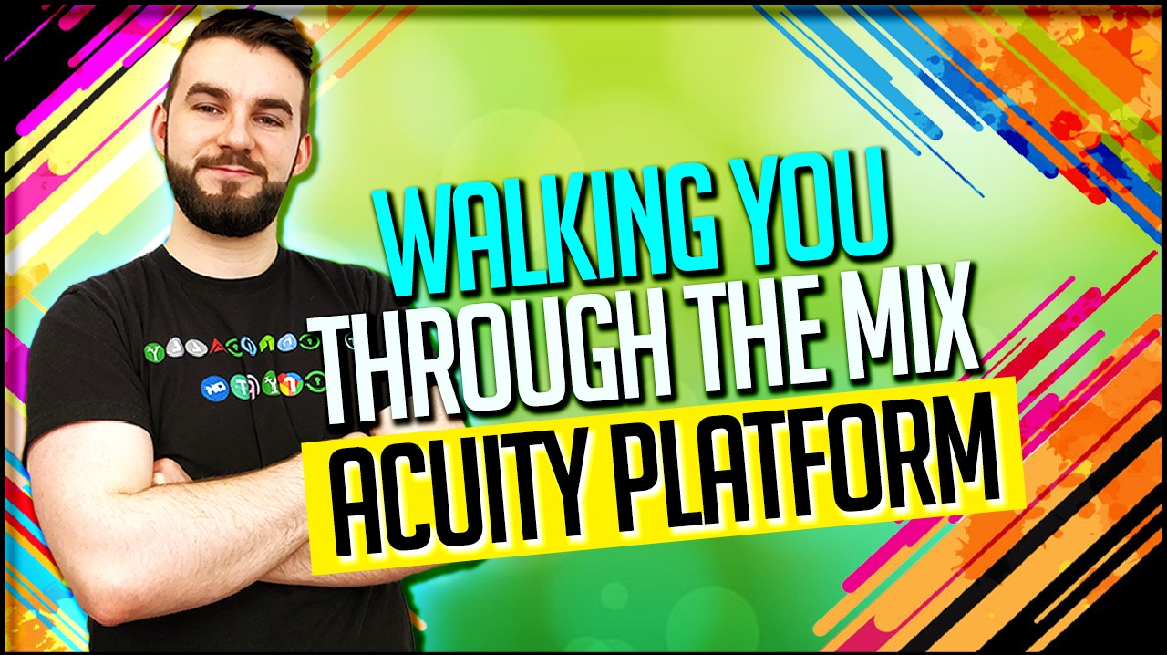 Walking You Through The Mix Acuity Platform