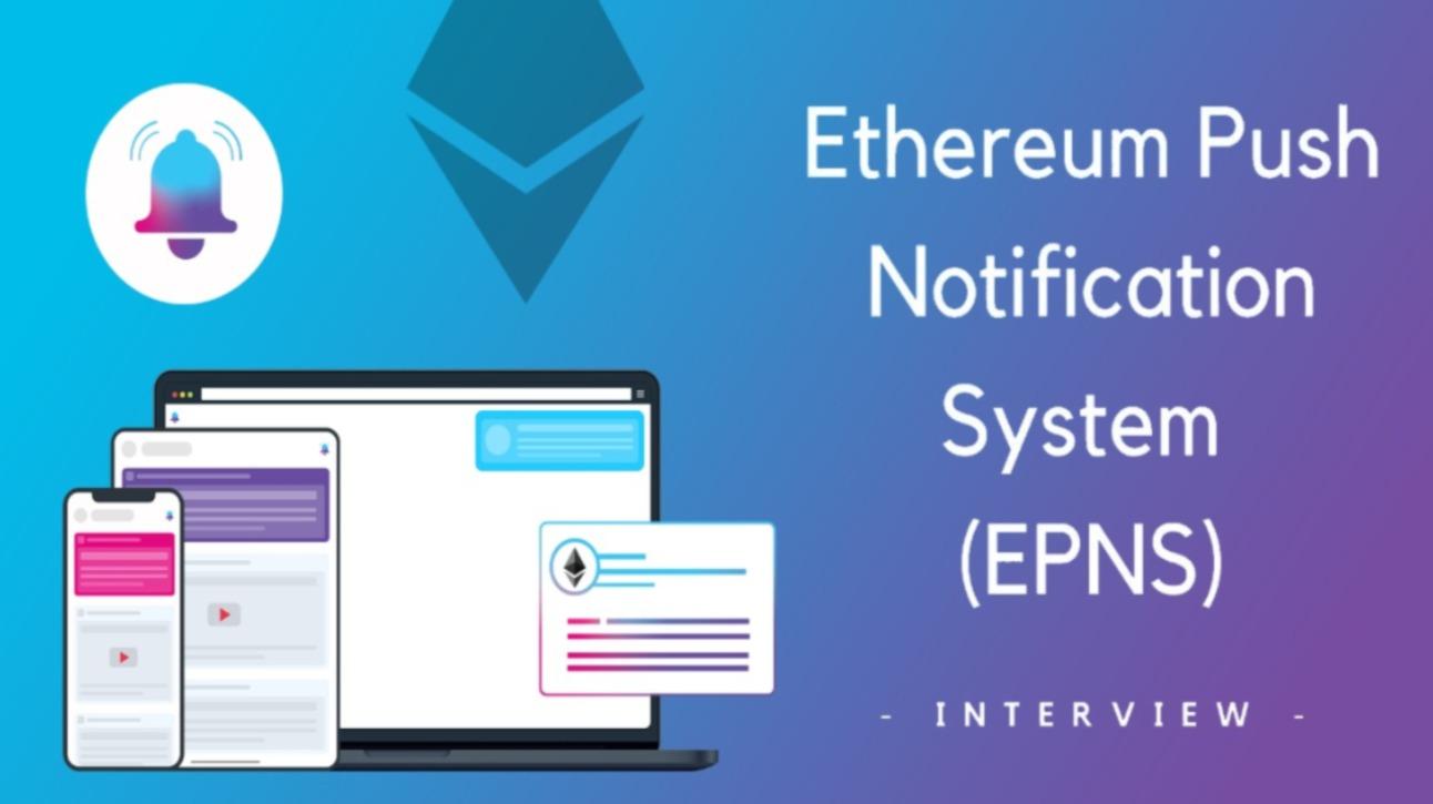Ethereum Push Notification Service (EPNS) – Interview