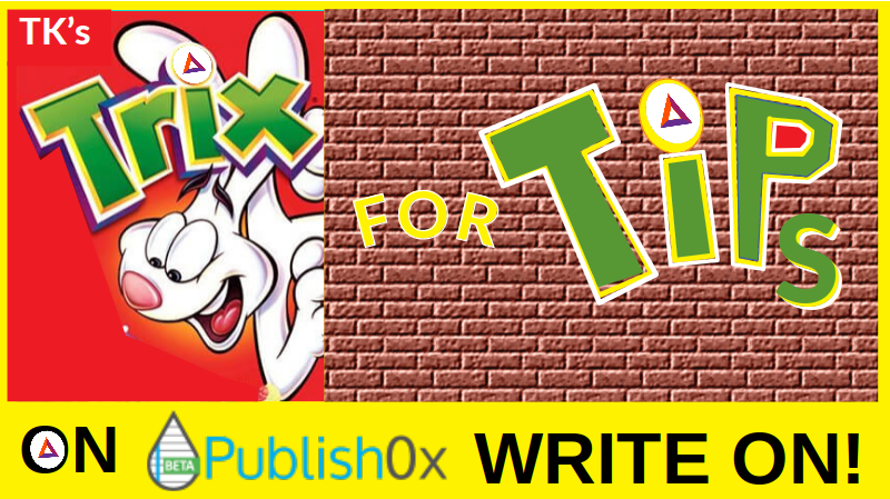 TK's SEVEN TRIX FOR TIPS ON PUBLISH0X