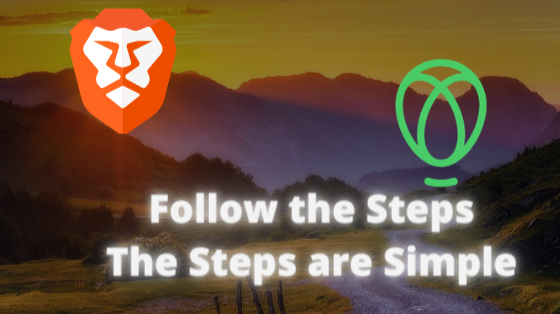 Follow the Steps, The Steps are Simple - Brave Browser & Uphold