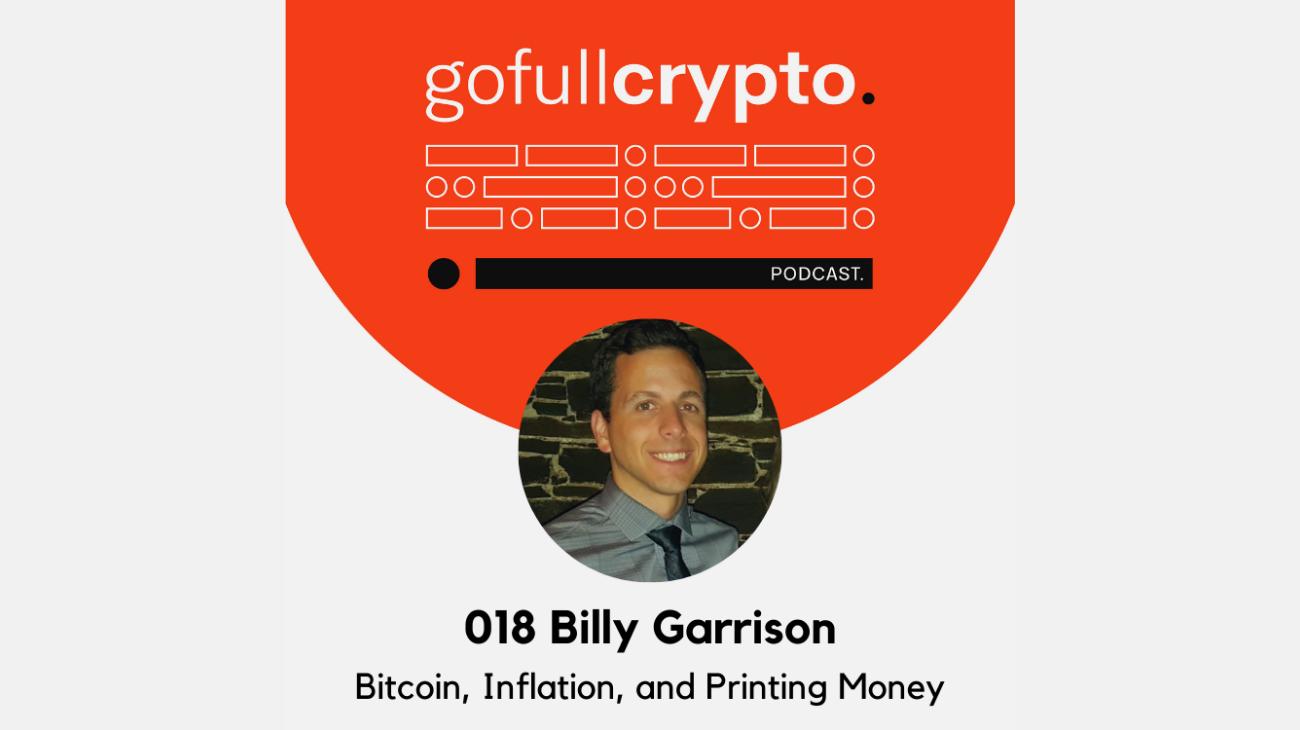 Billy Garrison Go Full Crypto Bitcoin, Inflation, Printing Money