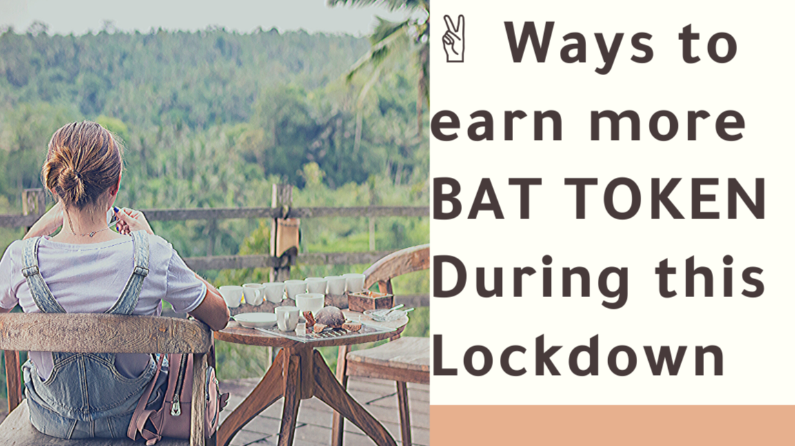 Two Ways to earn More BAT TOKEN during this Lockdown