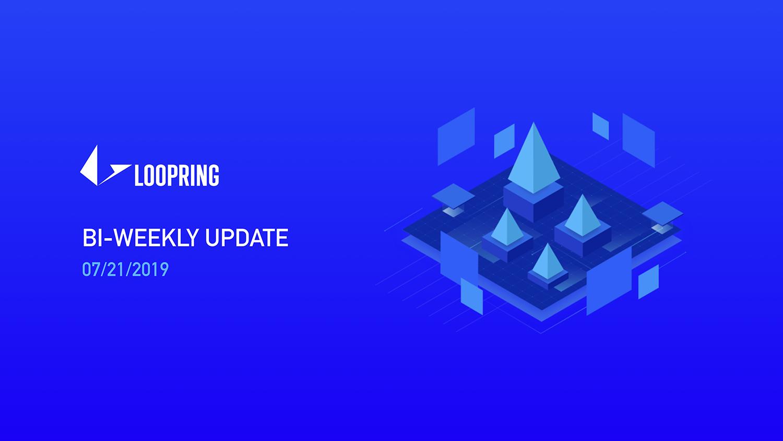 Loopring Bi-Weekly Update — 07/21/2019