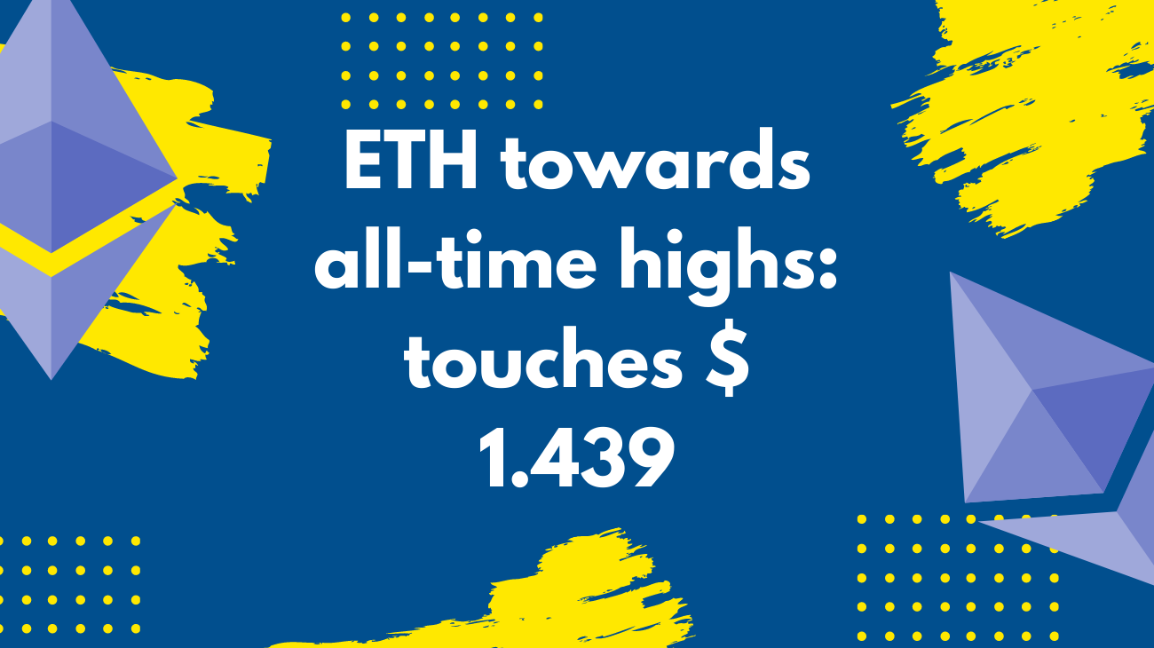 ETH towards all-time highs: touches $ 1.439