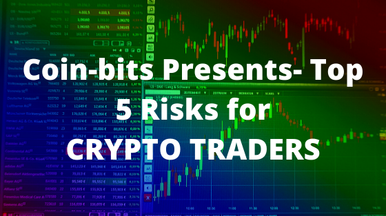 Coin-bits presents - Top 5 Risks for Crypto Traders