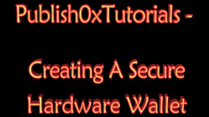 Publish0xTutorials - Creating A Secure Homemade Hardware Wallet