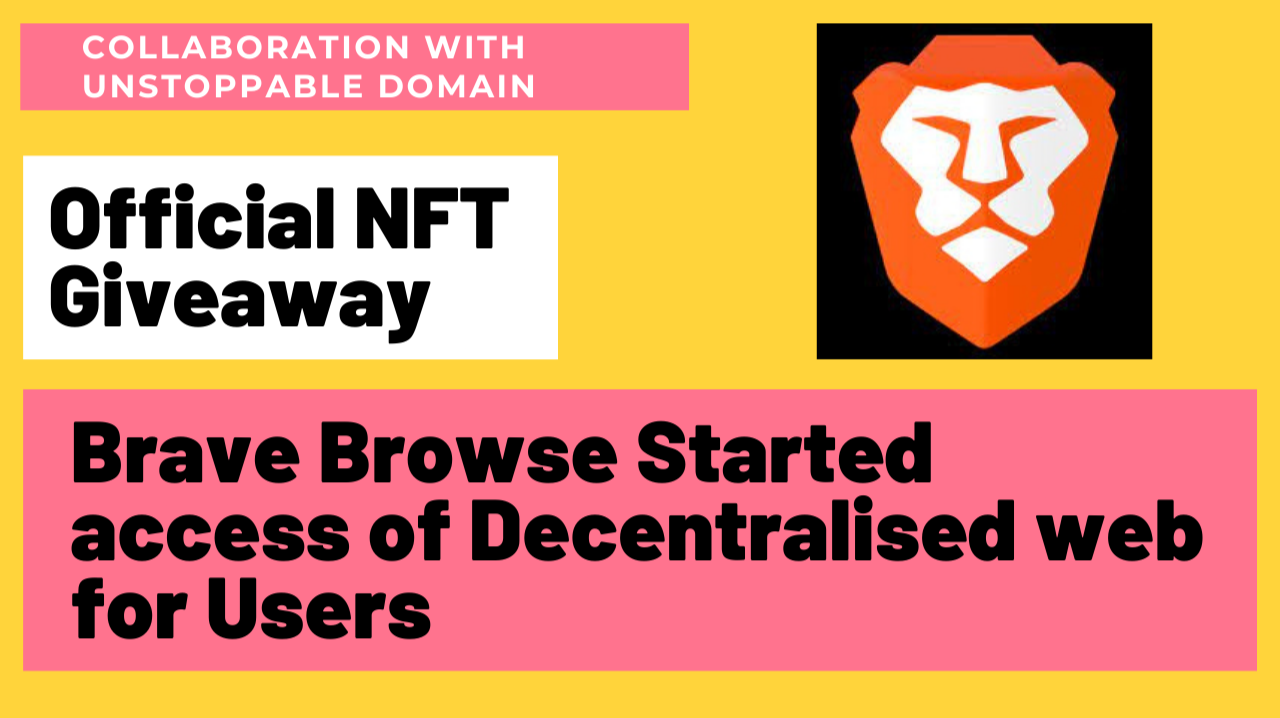Brave Browser enables access to Decentralized Web   NFT Giveaway from Brave  