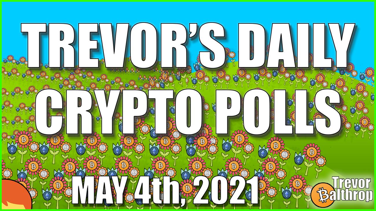 TREVOR'S DAILY CRYPTO POLLS - May 4th, 2021