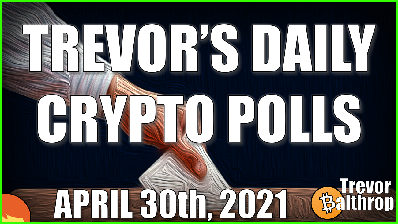 TREVOR'S DAILY CRYPTO POLL - April 30th, 2021