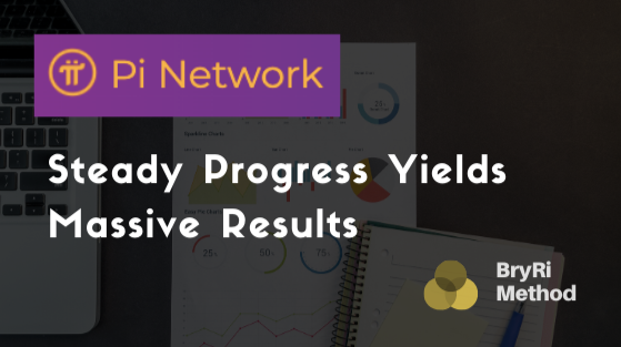 Power of the Pi Network - Steady Progress Yields Massive Results