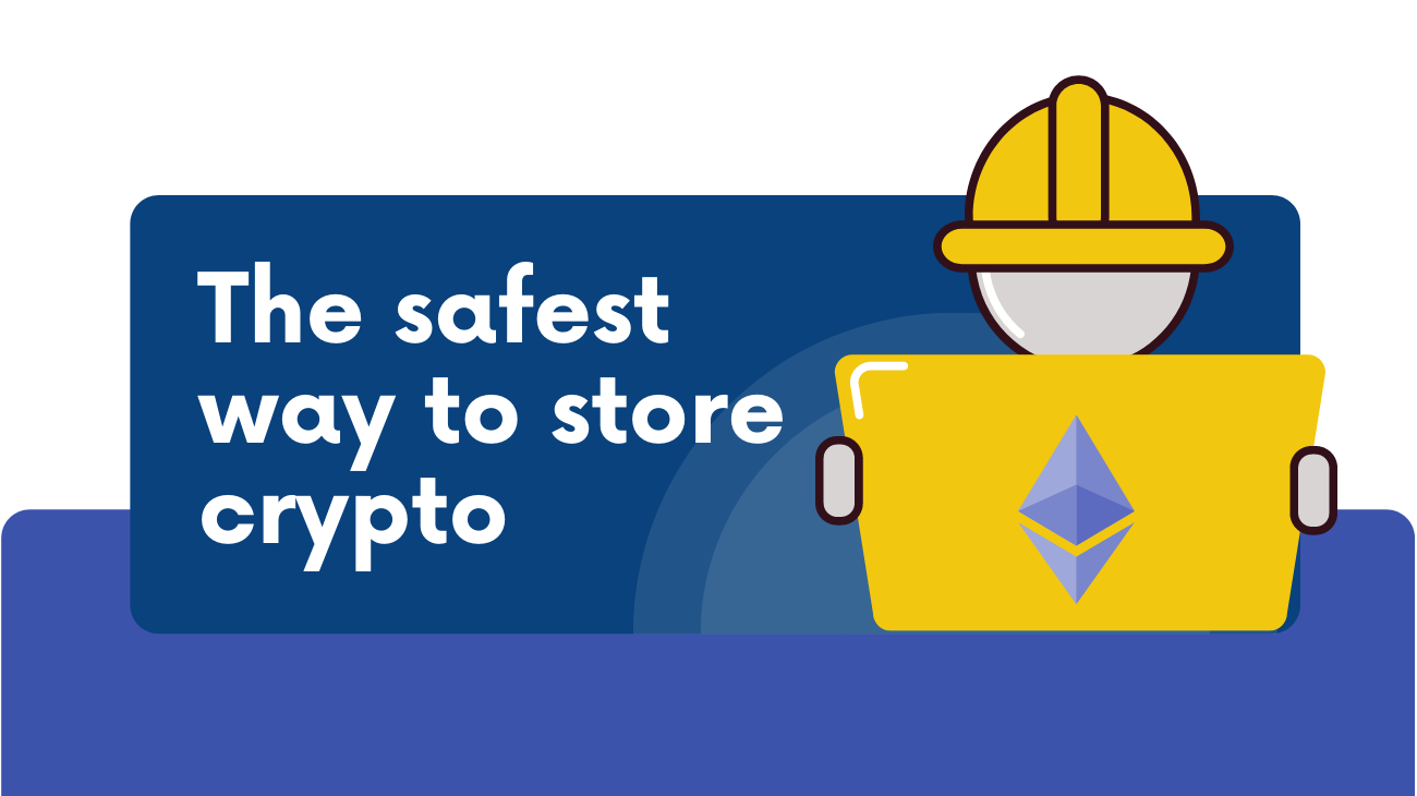 The safest way to store crypto