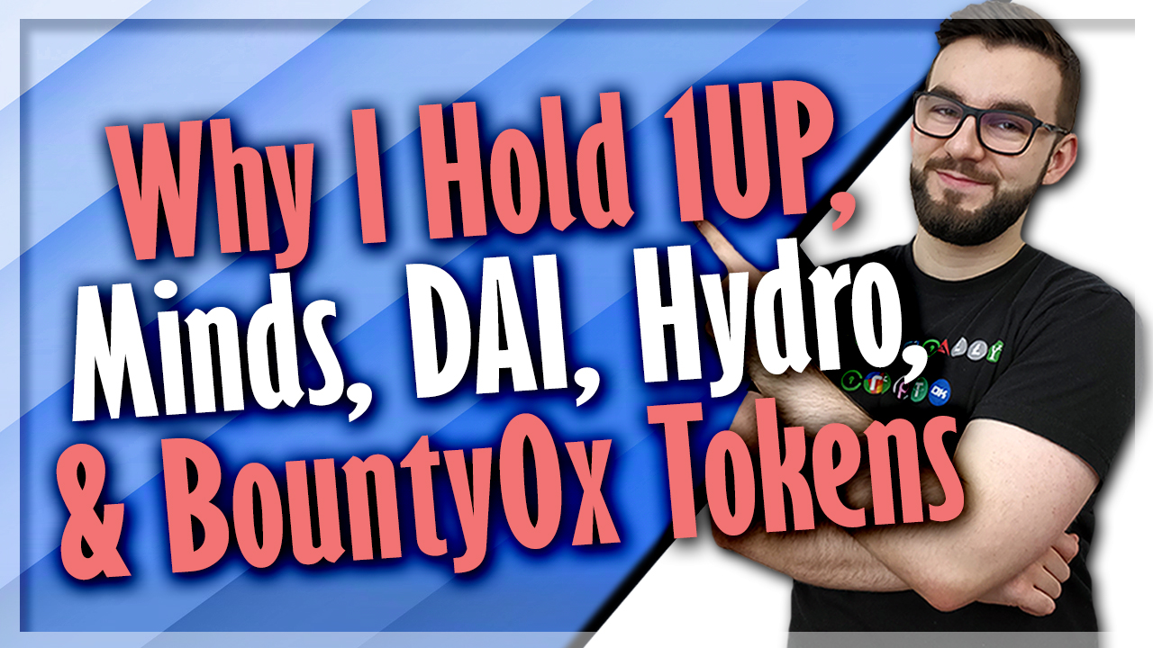 Why I Hold 1UP, Minds, DAI, Hydro, & Bounty0x Tokens