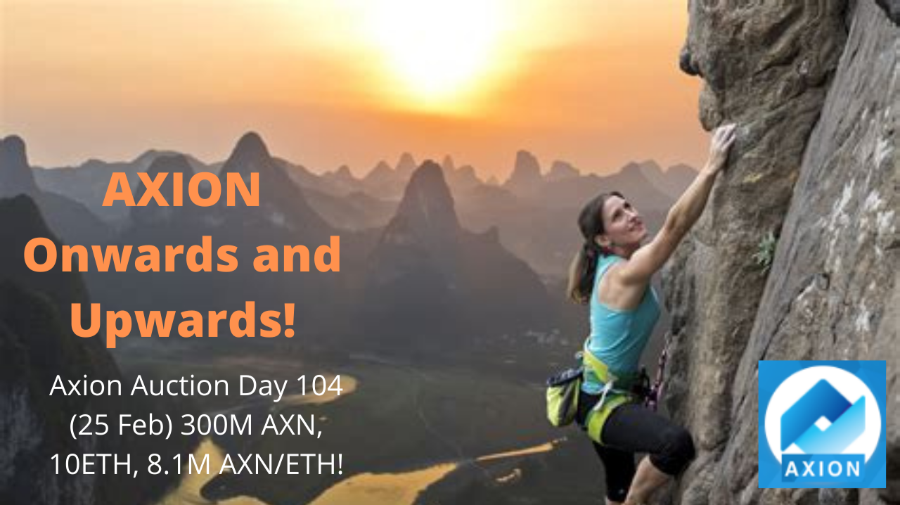 Axion Auction Day 104 (25 Feb) 300M AXN, 10ETH, 8.1M AXN/ETH! AXION Onwards and Upwards!