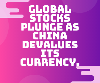 Global Stocks plunge As China Devalues Its Currency.