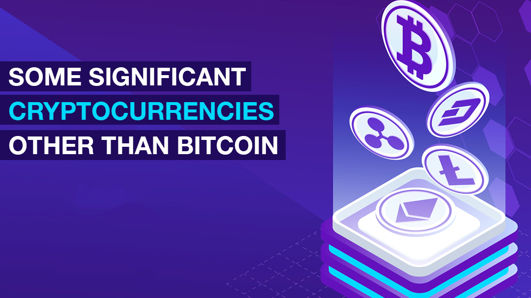 Some Significant Cryptocurrencies Other Than Bitcoin