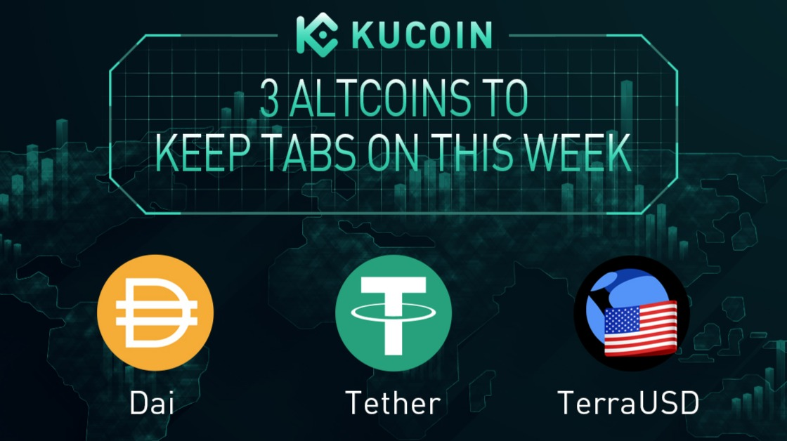 3 Altcoins To Keep Tabs On — USDT, DAI, UST | KuCoin Weekly Review Issue #22