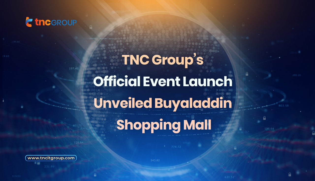 TNC Group's Official Event Launch Unveiled Buyaladdin Shopping Mall...