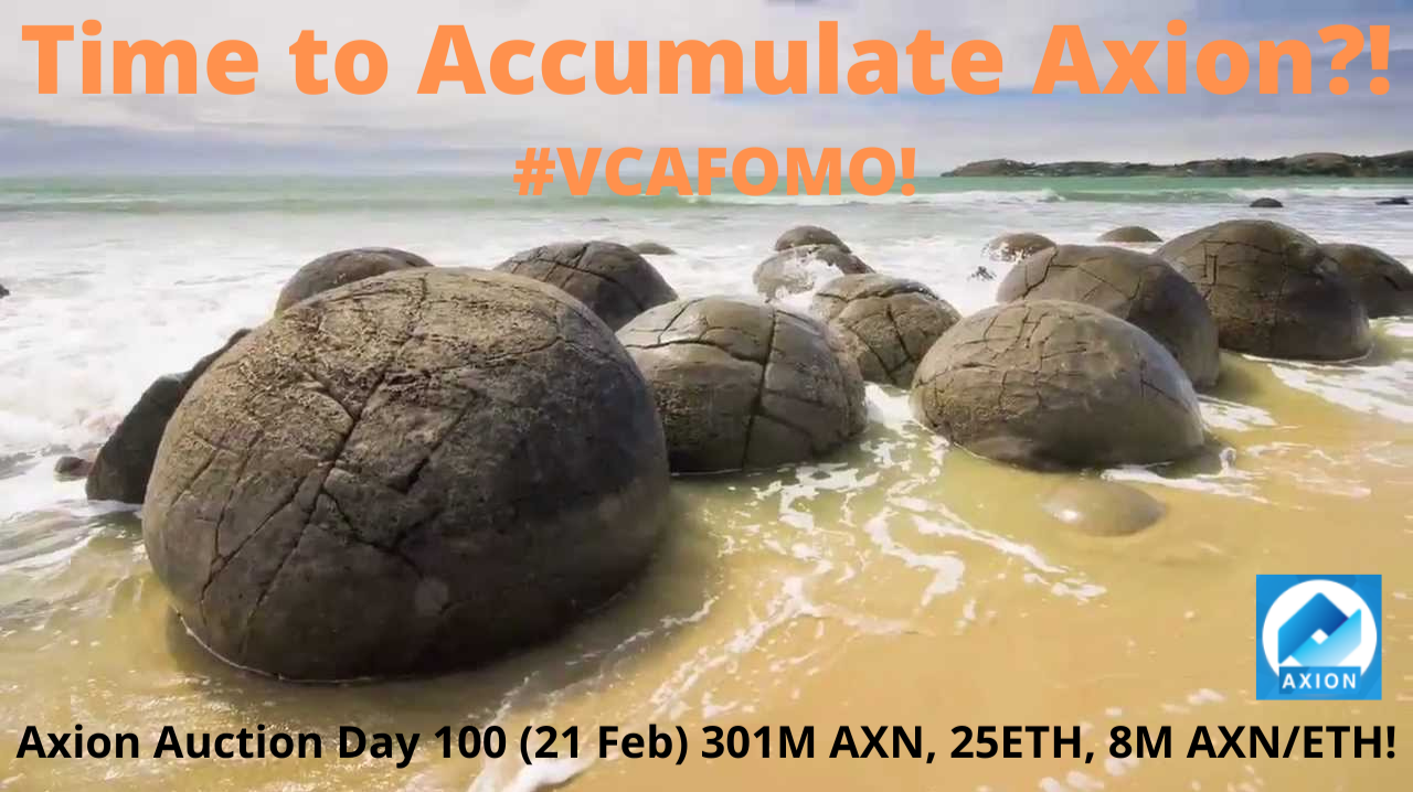Axion Auction Day 100 (21 Feb) 301M AXN, 25ETH, 8M AXN/ETH! Time to Accumulate Axion?! #VCAFOMO​!