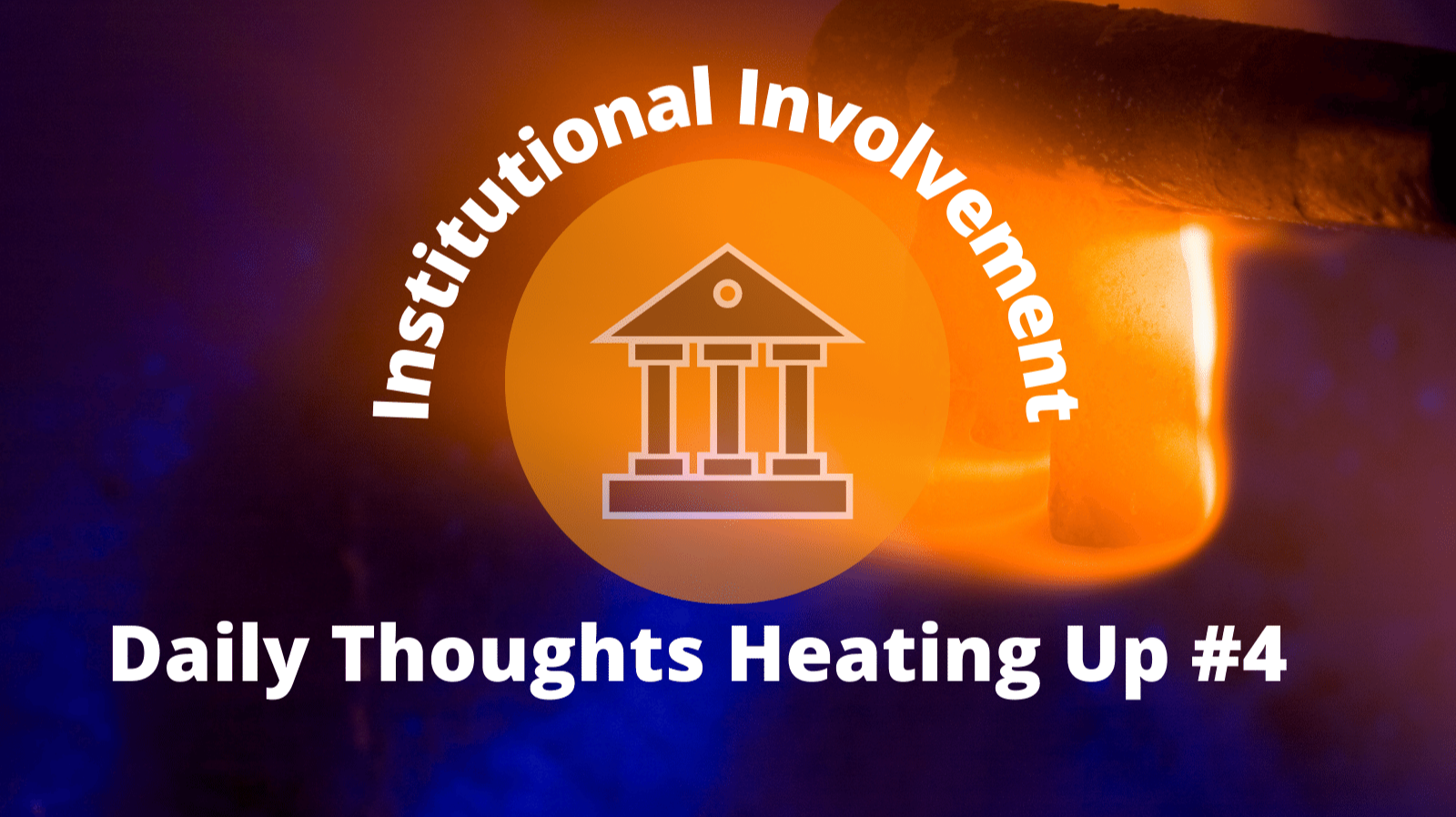 Daily Thoughts Heating Up #4 - Institutional Investments & What It Really Means