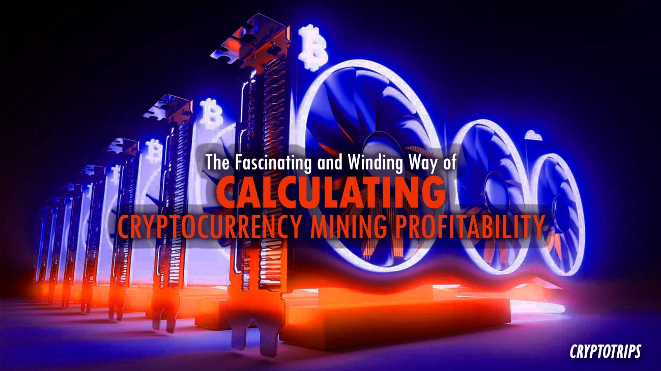 In Depth: The Fascinating and Winding Way of <bold>Calculating</bold> Cryptocurrency <bold>Mining</bold> Profitability