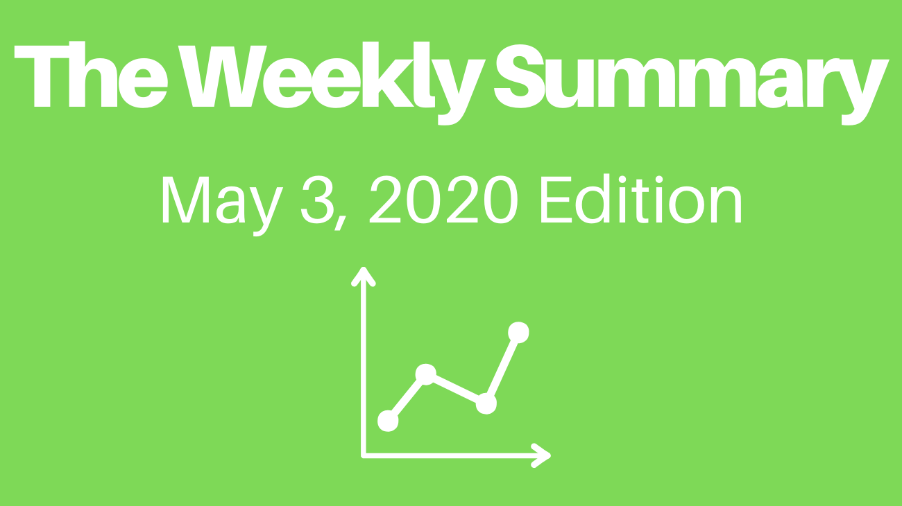 The Weekly Summary - May 3, 2020 Edition