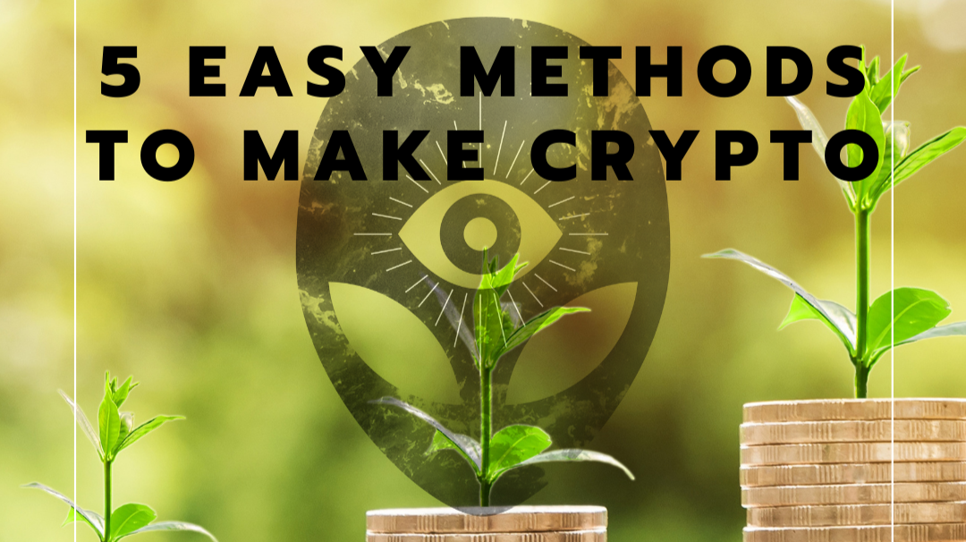 plants grow from coins with a transparent alien head overlayed underneath text that reads 5 easy methods to make crypto
