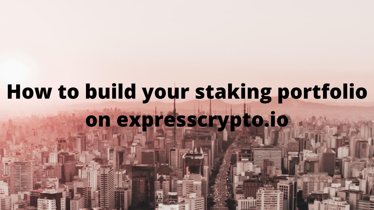 How to build your staking portfolio on expresscrypto.io