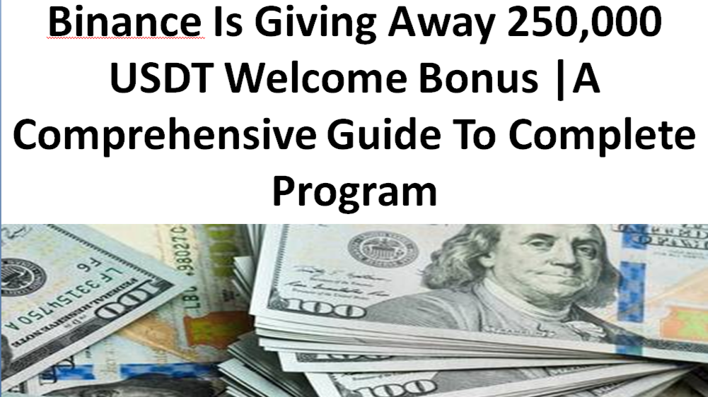 Binance Is Giving Away 250,000 USDT Welcome Bonus  A Comprehensive Guide To Complete Program