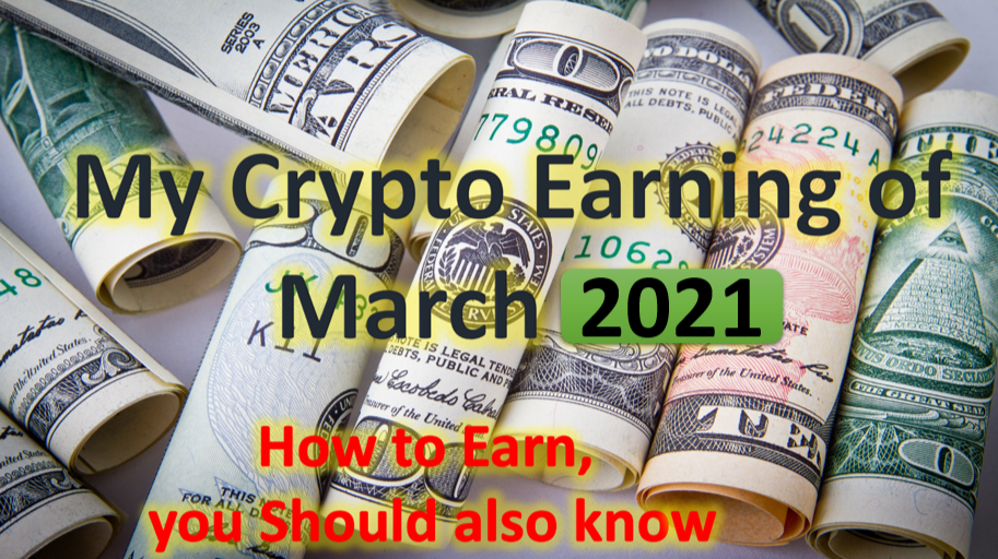 My Crypto Earning of March 2021 - You can also Earn