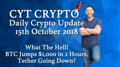 Daily Crypto Update 15th October 2018 - What The Hell! BTC Jumps $1,000 in 2 Hours, Tether Going Down?
