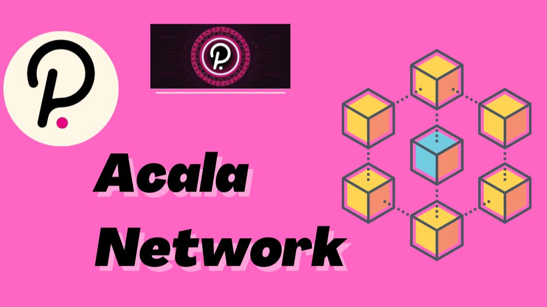 Acala Network - Most anticipated Dapp of Polkadot
