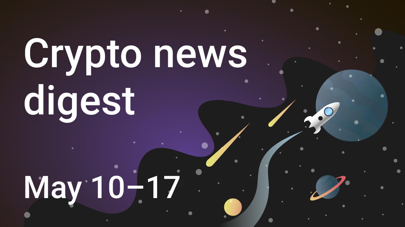 Crypto news digest: week May 10–17