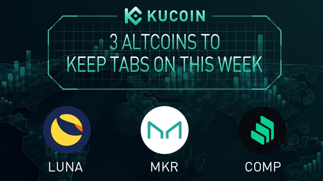 3 Altcoins To Keep Tabs On — LUNA, MKR, COMP   KuCoin Weekly Review Issue #18
