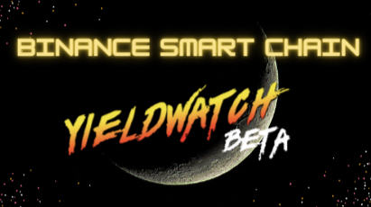 Get rich with Yieldwatch - An amazing tool to optimize your yields on Binance Smart Chain