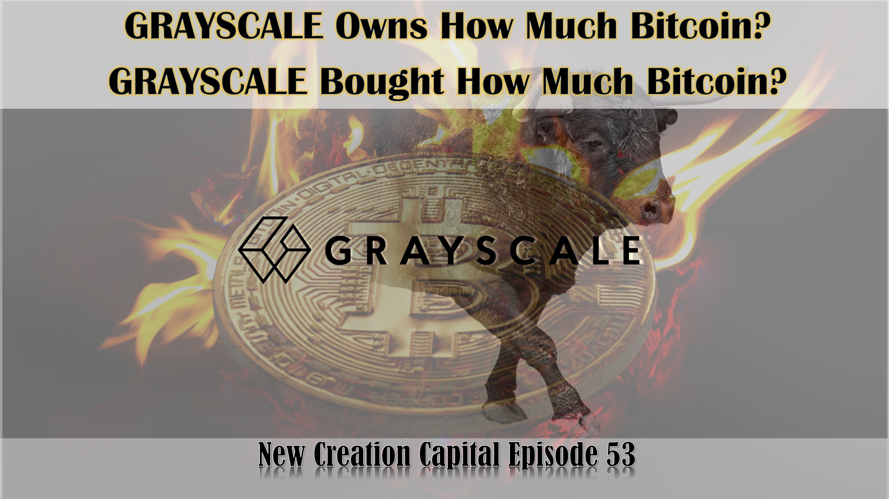 Episode 53: GRAYSCALE Bought How Much Bitcoin? GRAYSCALE Owns How much Bitcoin?