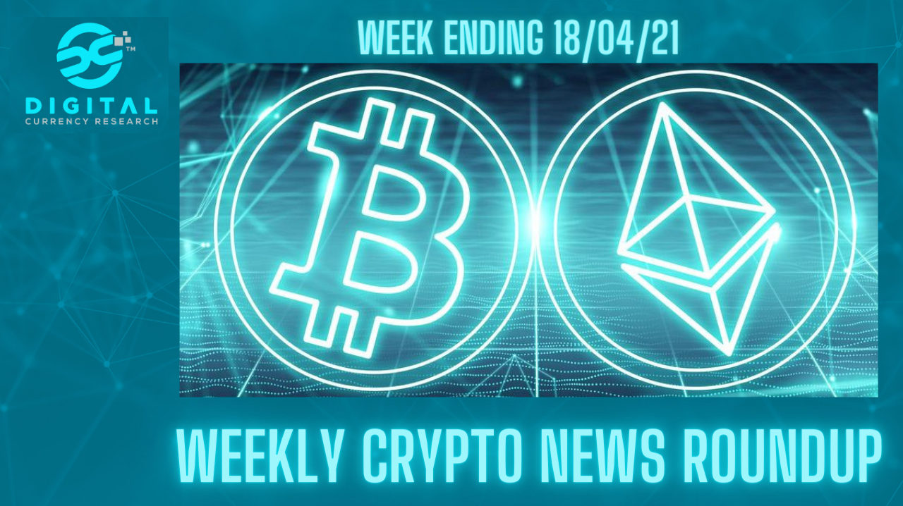 Weekly Crypto News Roundup - WEEK ENDING 18th April 2021