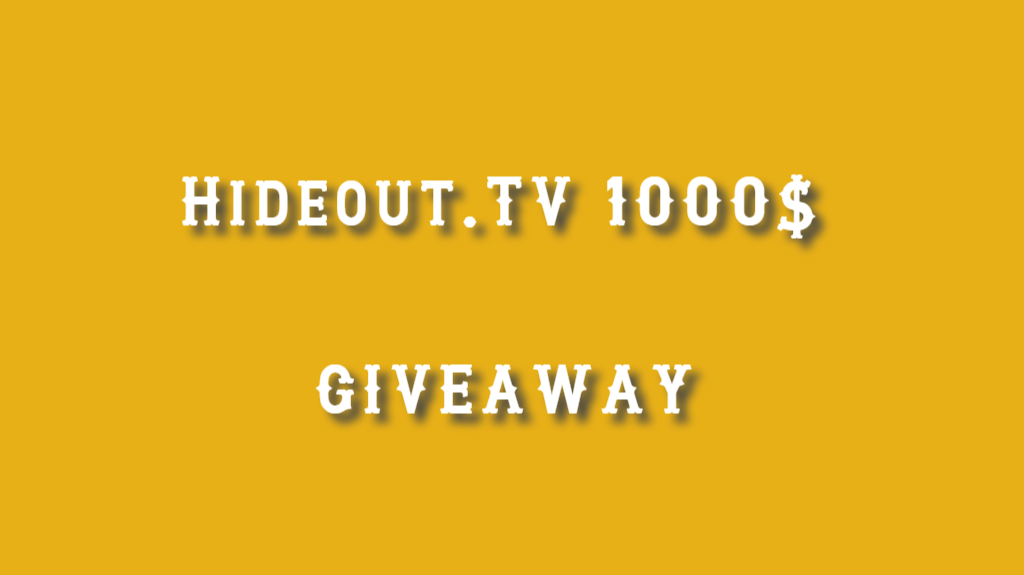 Hideout.TV 1000$ Giveaway