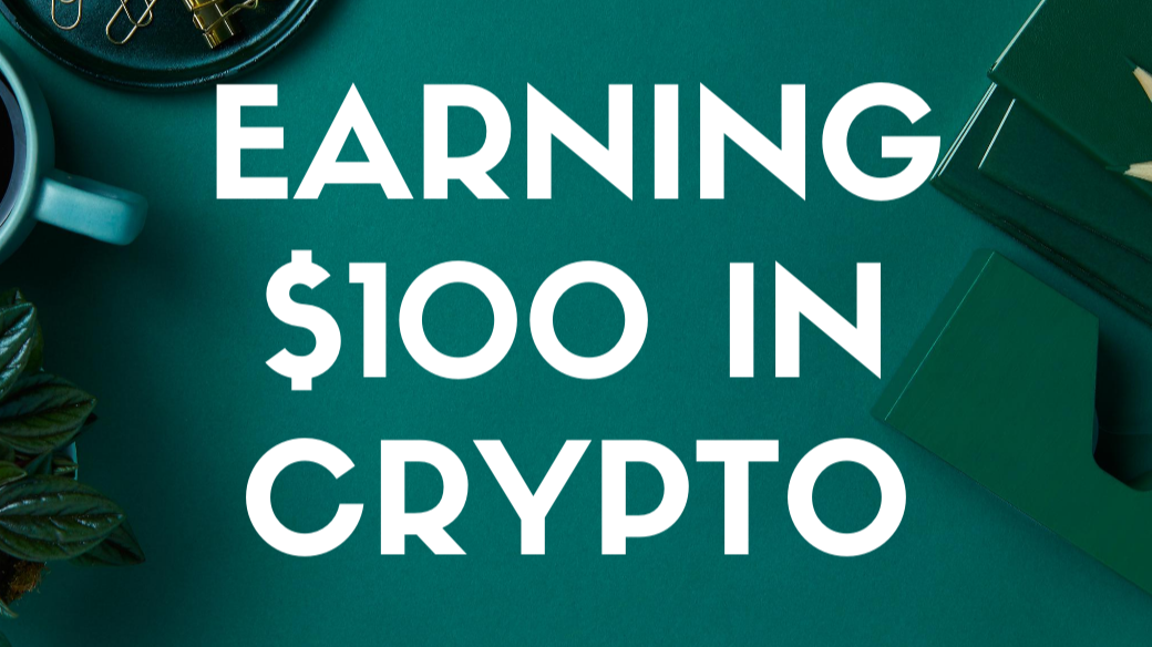Earning $100 in Crypto - Crypto Earning Challenge