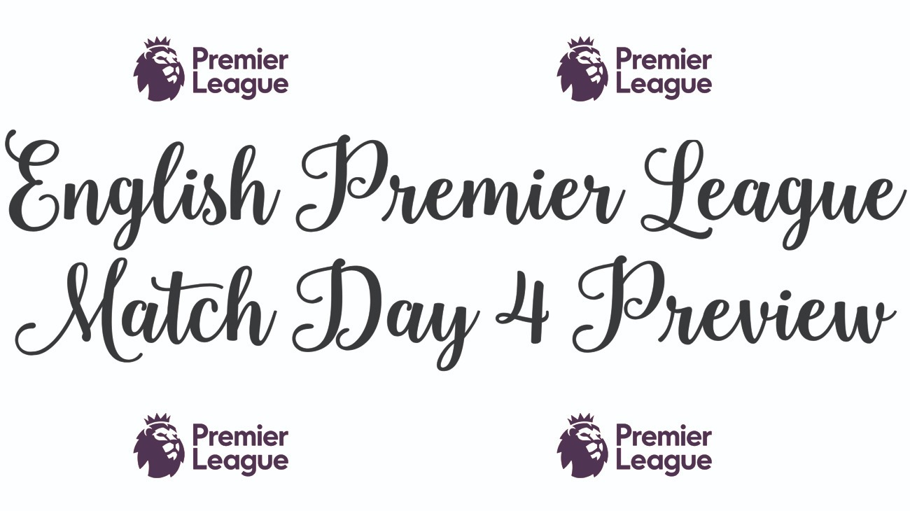 English Premier League - Match Day 4 Preview
