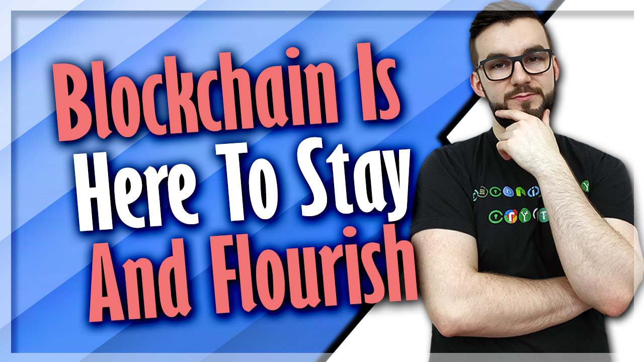 Blockchain Is Here To Stay And Flourish
